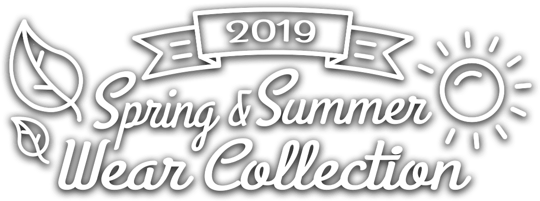 2019 Spring & Summer Wear Collection